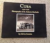 img - for Cuba 1930-1958: Photographs of Dr. Roberto Machado book / textbook / text book