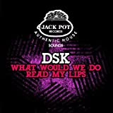 What Would We Do / Read My Lips Dsk