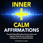 Inner Calm Affirmations: Powerful Daily Affirmations for Inner Peace and Calmness Using the Law of Attraction, Self-Hypnosis and Guided Meditation | Stephens Hyang