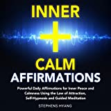 Inner Calm Affirmations: Powerful Daily Affirmations for Inner Peace and Calmness Using the Law of Attraction, Self-Hypnosis and Guided Meditation