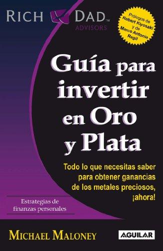 Guía para invertir en Oro y Plata (Padre Rico Advisors)