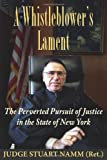 A Whistleblowers Lament: The Perverted Pursuit of Justice in the State of New York