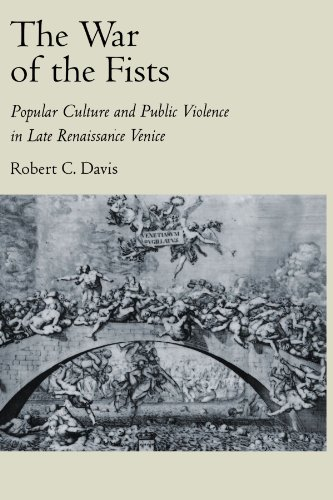 The War of the Fists: Popular Culture and Public Violence in Late Renaissance Venice