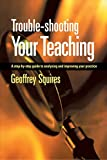 img - for Trouble-shooting Your Teaching: A step-by-step guide to analysing and improving your practice by Squires Geoffrey (2002-11-01) Paperback book / textbook / text book