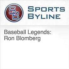 Baseball Legends: Ron Blomberg Radio/TV Program by Ron Barr Narrated by Ron Barr, Ron Blomberg