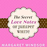 The Secret Love Notes of Juniper White | Margaret Windsor
