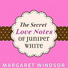 The Secret Love Notes of Juniper White Audiobook by Margaret Windsor Narrated by Marie Criddle