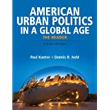American Urban Politics in a Global Age: The Reader (6th Edition) ~ Paul P. Kantor