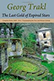 The Last Gold of Expired Stars: Complete Poems 1908 - 1914 (0982185456) by Trakl, Georg