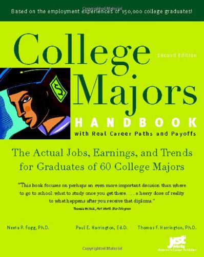 College Majors Handbook with Real Career Paths and Payoffs: The Actual Jobs, Earnings, and Trends for Graduates of 60 College Majors (College Majors Handbook with Real Career Paths & Payoffs)