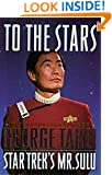 To The Stars: Autobiography of George Takei (Star Trek: All)