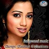 Bollywood Music - Shreya Ghoshal Collections