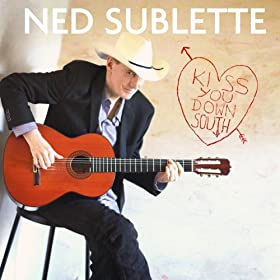 Ned Sublette: Kiss You Down South