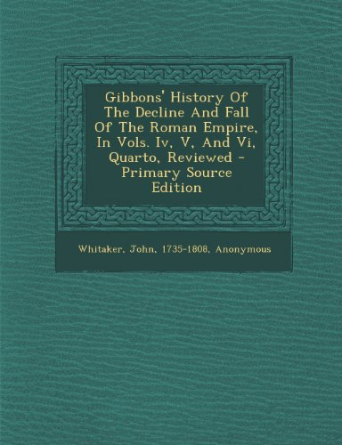 Gibbons' History Of The Decline And Fall Of The Roman Empire, In Vols. Iv, V, And Vi, Quarto, Reviewed