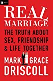 Real Marriage (International Edition): The Truth About Sex, Friendship, and Life Together (1404183523) by Driscoll, Mark
