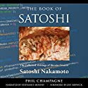 The Book of Satoshi: The Collected Writings of Bitcoin Creator Satoshi Nakamoto, 1st Edition Audiobook by Phil Champagne Narrated by Stephanie Murphy