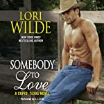 Somebody to Love: A Cupid, Texas Novel, Book 3 (       UNABRIDGED) by Lori Wilde Narrated by C. J. Critt