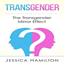 Transgender: The Transgender Mirror Effect (       UNABRIDGED) by Jessica Hamilton Narrated by Lisa Zimmerman