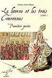 echange, troc Valérie Alma Marie - La Licorne et les 3 Couronnes (Tome 1 de la licorne et les 3 couronnes)