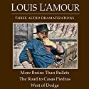 More Brains Than Bullets - The Road to Casas Piedras - West of Dodge (Dramatized)  by Louis L'Amour Narrated by full cast