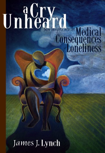 James J. Lynch - A Cry Unheard: New Insights Into The Medical Consequences Of Loneliness