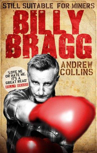 http://www.amazon.co.uk/Billy-Bragg-Still-Suitable-Miners/dp/0753512459/ref=sr_1_1?ie=UTF8&qid=1422647758&sr=8-1&keywords=billy+bragg+biography