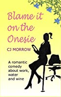 Blame it on the Onesie: A romantic comedy about work, water and wine (English Edition)