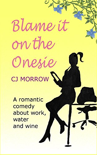 ebook: Blame it on the Onesie: A romantic comedy about work, water and wine (B010K7ZIJK)