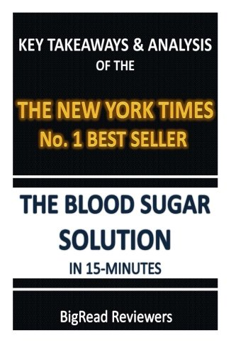 The Blood Sugar Solution In 15 Minutes: Key Takeaways & Analysis Of The York Times No. 1 Best Seller from CreateSpace Independent Publishing Platform