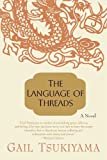 The Language of Threads: A Novel (0312267568) by Tsukiyama, Gail