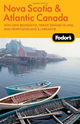 Fodor's Nova Scotia & Atlantic Canada, 11th Edition: With New Brunswick, Prince Edward Island, and Newfoundland & Labrador (Fodor's Gold Guides)