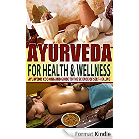 Ayurveda for Health & Wellness: Ayurvedic Cooking and Guide to the Science of Self-Healing: Ayurveda, Health, Wellness, Transformation, Lifestyle, Oriental ... Wellness Coaching (English Edition)