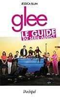 Glee. Le guide du série-addict