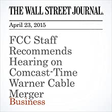 FCC Staff Recommends Hearing on Comcast-Time Warner Cable Merger (       UNABRIDGED) by Shalini Ramachandran, Joe Flint, Brent Kendall Narrated by Ken Borgers