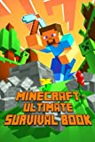 Minecraft: Ultimate Survival Book: All-In-One Minecraft Survival Guide. Unbelievable Survival Secrets, Guides, Tips and Tricks.