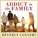 Addict in the Family: Stories of Loss, Hope, and Recovery Audiobook by Beverly Conyers Narrated by Randye Kaye