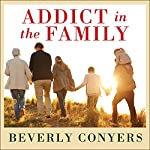 Addict in the Family: Stories of Loss, Hope, and Recovery | Beverly Conyers