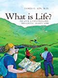 img - for What is Life? To Live A Controlled, Realistic, Happy Life book / textbook / text book