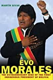 Evo Morales: The Extraordinary Rise of the First Indigenous President of Bolivia