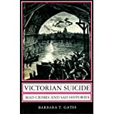 "Victorian Suicide: Mad Crimes and Sad Historiesvon ""Barbara T. Gates"""