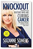 Knockout: Interviews with Doctors Who Are Curing Cancer--And How to Prevent Getting It in the First Place