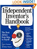 The Independent Inventor's Handbook: The Best Advice from Idea to Payoff