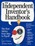 The Independent Inventor's Handbook:...