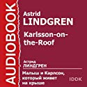 Karlsson-on-the-Roof [Russian Edition] Audiobook by Astrid Lindgren Narrated by N. Litvinov, M. Korabelnikova, V. Balashov, N. Protopopova, I. Pototskaya, Z. Bokareva, N. Lvova