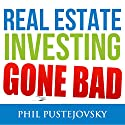 Real Estate Investing Gone Bad: 21 True Stories of What Not to Do When Investing in Real Estate and Flipping Houses Audiobook by Phil Pustejovsky Narrated by Phil Pustejovsky