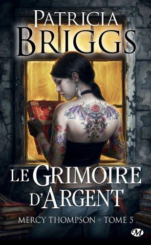 Patricia Briggs - Le Grimoire d'Argent: Mercy Thompson, T5