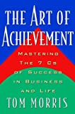 Art of Achievement: Mastering the 7 C's of Success in Business and Life (0740722018) by Morris, Tom