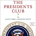 The Presidents Club: Inside the World's Most Exclusive Fraternity Audiobook by Nancy Gibbs, Michael Duffy Narrated by Bob Walter