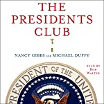 The Presidents Club: Inside the World's Most Exclusive Fraternity | Nancy Gibbs,Michael Duffy