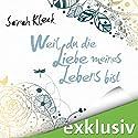 Weil du die Liebe meines Lebens bist Hörbuch von Sarah Kleck Gesprochen von: Katja Hirsch